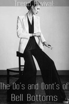 Bell Bottoms: The Do's and Don'ts
